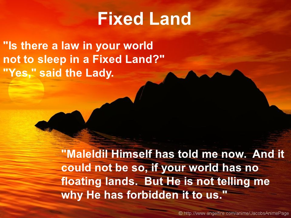 Is there a law in your world not to sleep in a Fixed Land Yes, said the Lady.