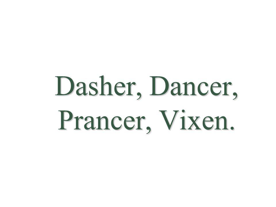 Dasher, Dancer, Prancer, Vixen.