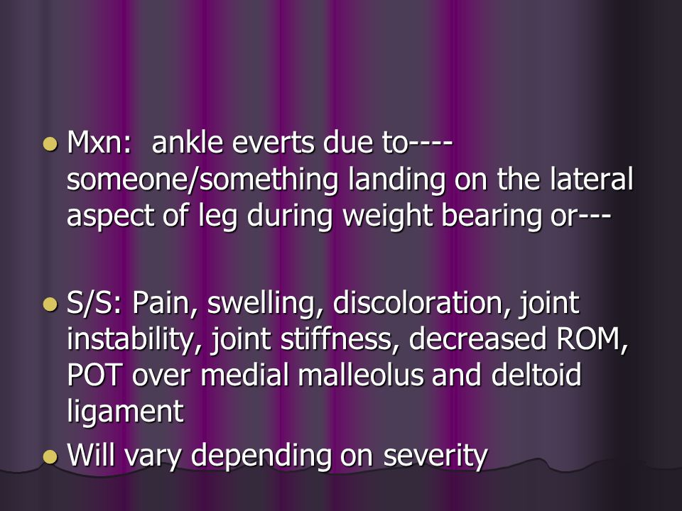 Mxn: ankle everts due to---- someone/something landing on the lateral aspect of leg during weight bearing or--- Mxn: ankle everts due to---- someone/s