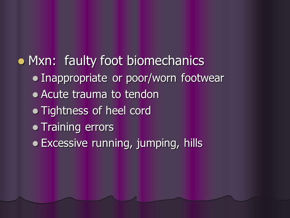 Mxn: faulty foot biomechanics Mxn: faulty foot biomechanics Inappropriate or poor/worn footwear Inappropriate or poor/worn footwear Acute trauma to te