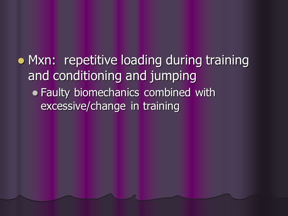 Mxn: repetitive loading during training and conditioning and jumping Mxn: repetitive loading during training and conditioning and jumping Faulty biome