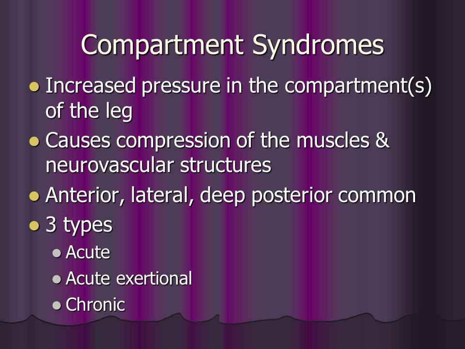 Compartment Syndromes Increased pressure in the compartment(s) of the leg Increased pressure in the compartment(s) of the leg Causes compression of th