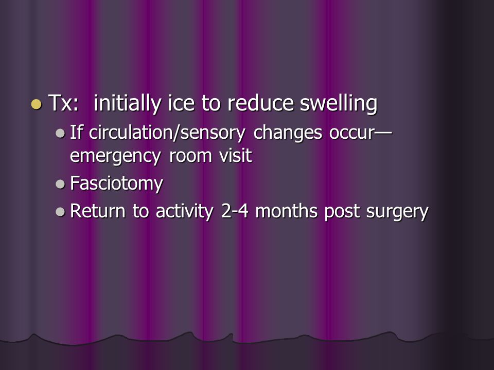 Tx: initially ice to reduce swelling Tx: initially ice to reduce swelling If circulation/sensory changes occur— emergency room visit If circulation/se