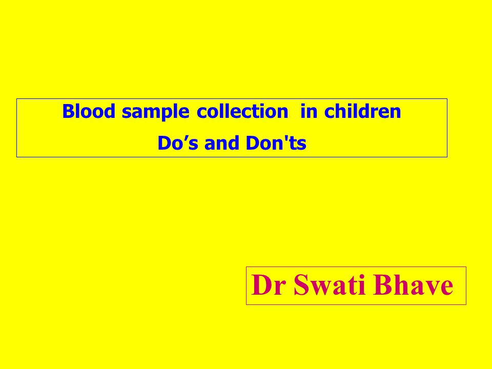 Blood sample collection in children Do's and Don ts Dr Swati Bhave