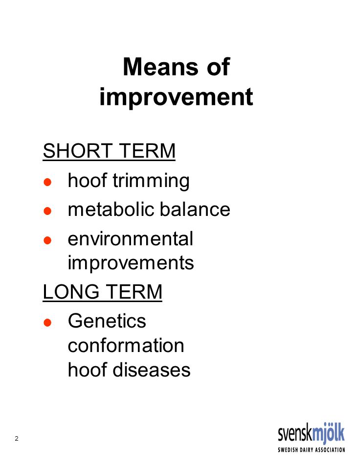 2 Means of improvement SHORT TERM hoof trimming metabolic balance environmental improvements LONG TERM Genetics conformation hoof diseases