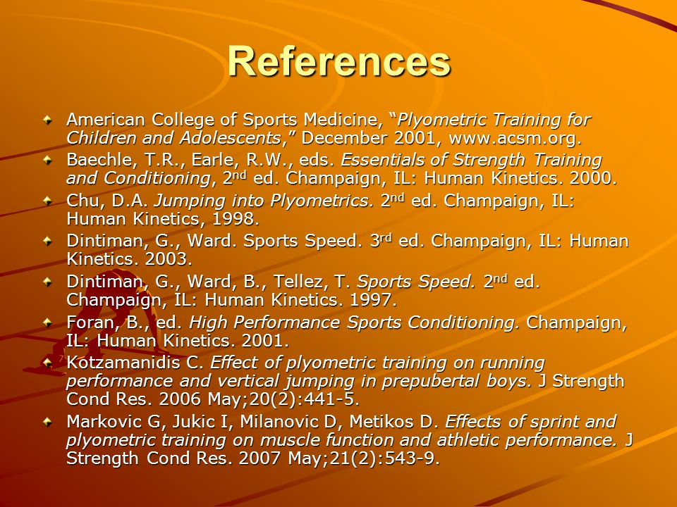 References American College of Sports Medicine, Plyometric Training for Children and Adolescents, December 2001, www.acsm.org.