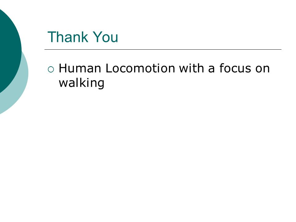 Thank You  Human Locomotion with a focus on walking