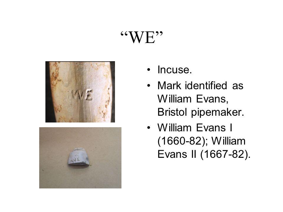 """""""WE"""" Incuse. Mark identified as William Evans, Bristol pipemaker. William Evans I (1660-82); William Evans II (1667-82)."""