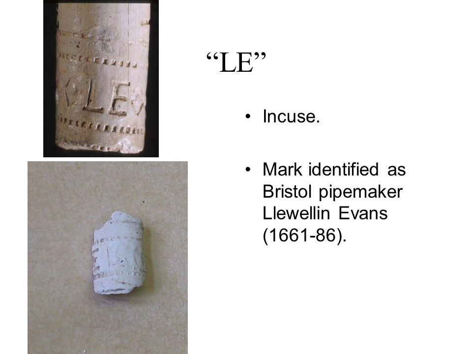 """LE"" Incuse. Mark identified as Bristol pipemaker Llewellin Evans (1661-86)."
