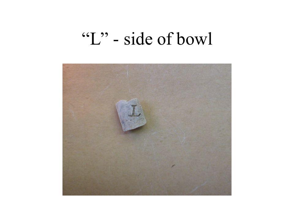 """""""L"""" - side of bowl"""