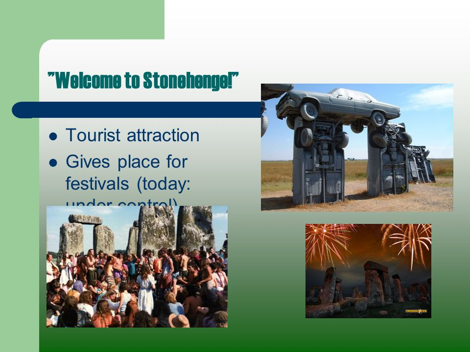 Welcome to Stonehenge! Tourist attraction Gives place for festivals (today: under control)