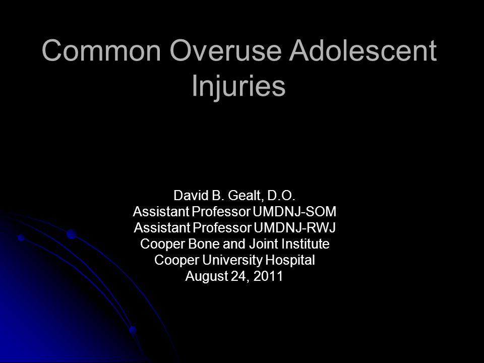 Common Overuse Adolescent Injuries David B. Gealt, D.O.