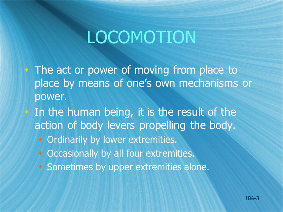 18A-4 WALKING Description  Alternating action of the two lower extremities.