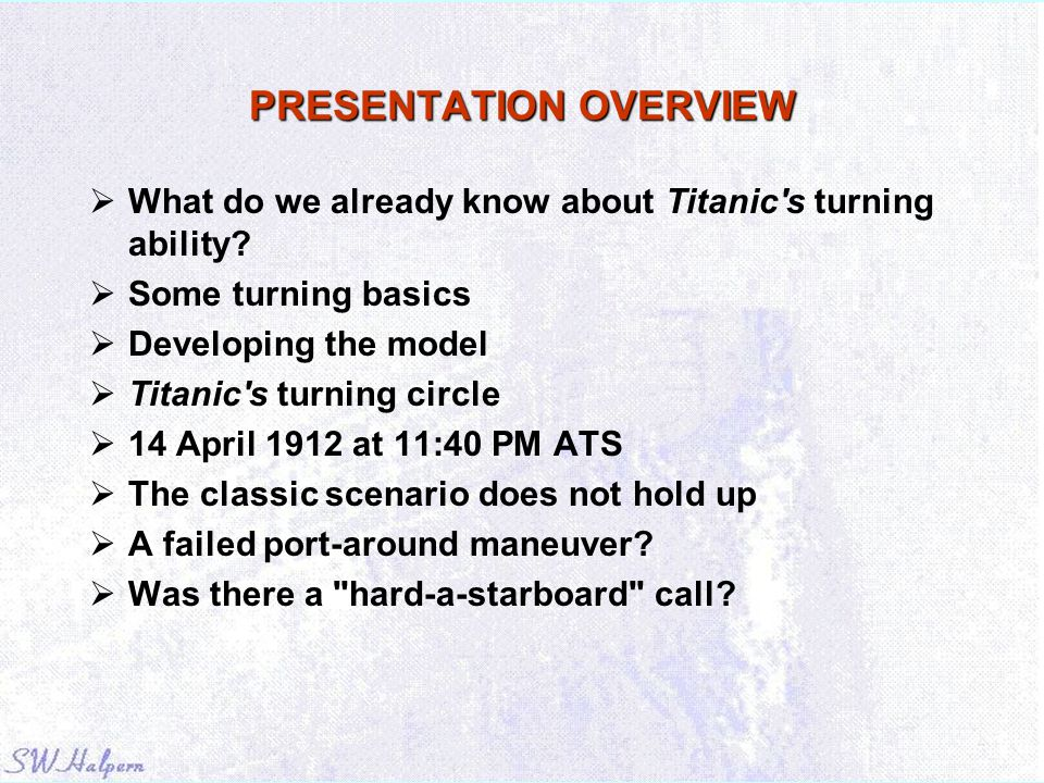PRESENTATION OVERVIEW  What do we already know about Titanic's turning ability?  Some turning basics  Developing the model  Titanic's turning circ