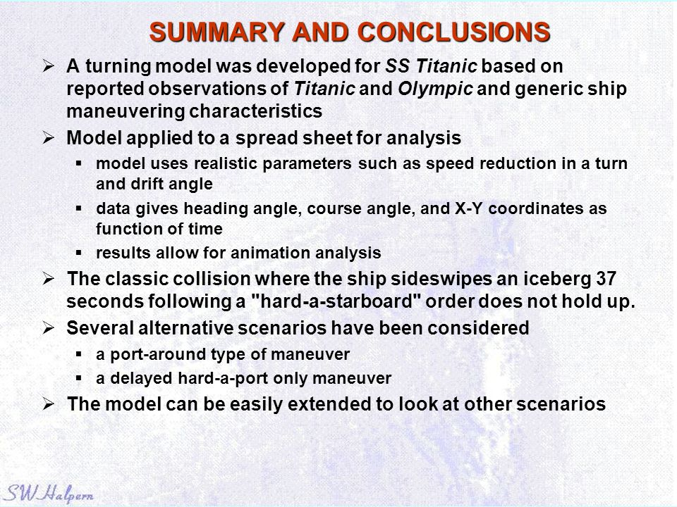 SUMMARY AND CONCLUSIONS  A turning model was developed for SS Titanic based on reported observations of Titanic and Olympic and generic ship maneuver