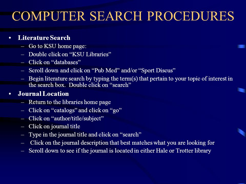"COMPUTER SEARCH PROCEDURES Literature Search –Go to KSU home page: –Double click on ""KSU Libraries"" –Click on ""databases"" –Scroll down and click on ""P"