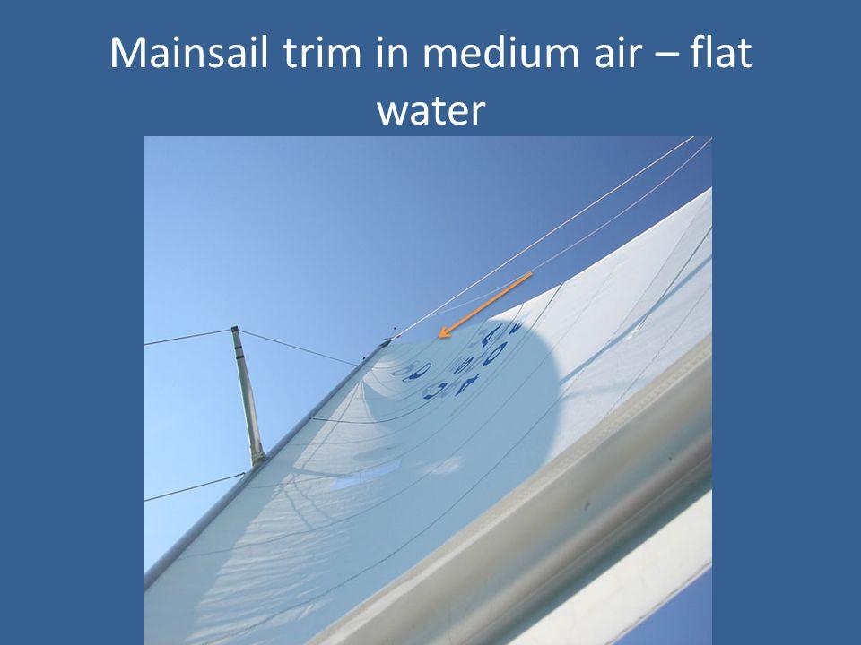Mainsail trim in medium air – flat water