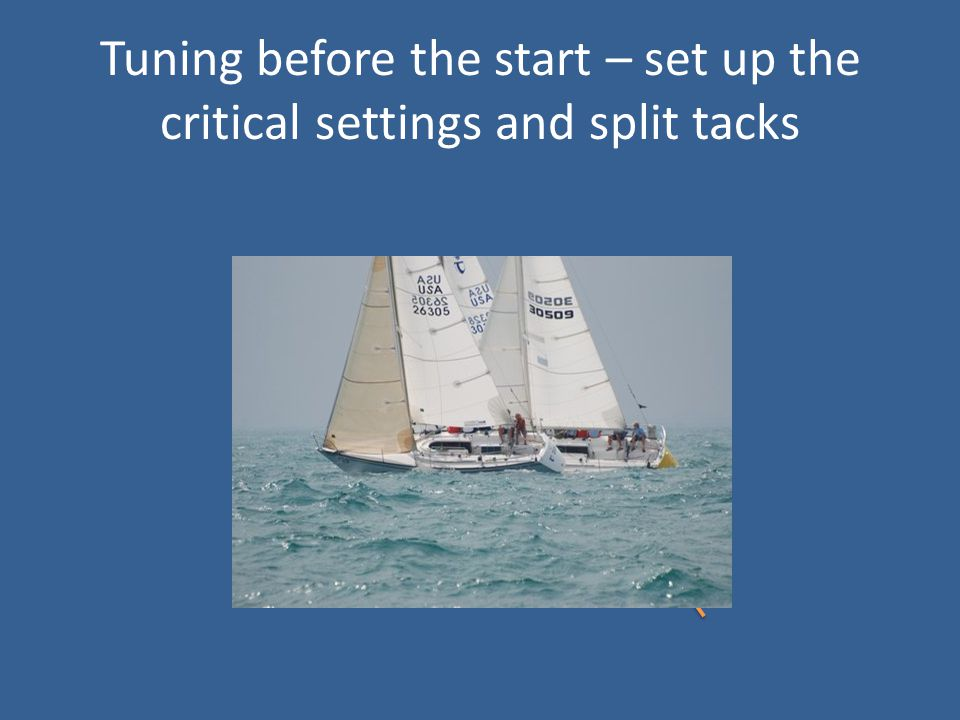 Tuning before the start – set up the critical settings and split tacks