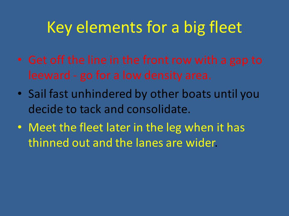 Key elements for a big fleet Get off the line in the front row with a gap to leeward - go for a low density area.