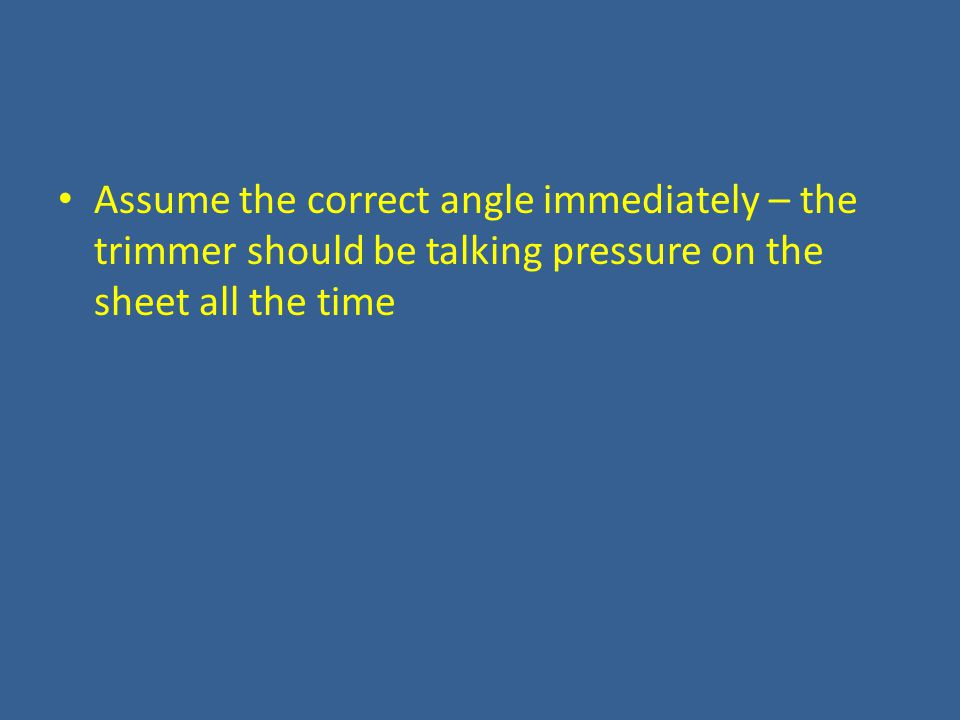 Assume the correct angle immediately – the trimmer should be talking pressure on the sheet all the time