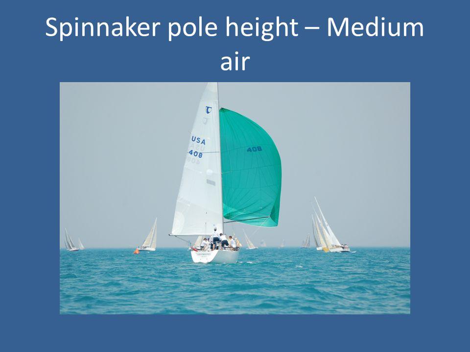Spinnaker pole height – Medium air