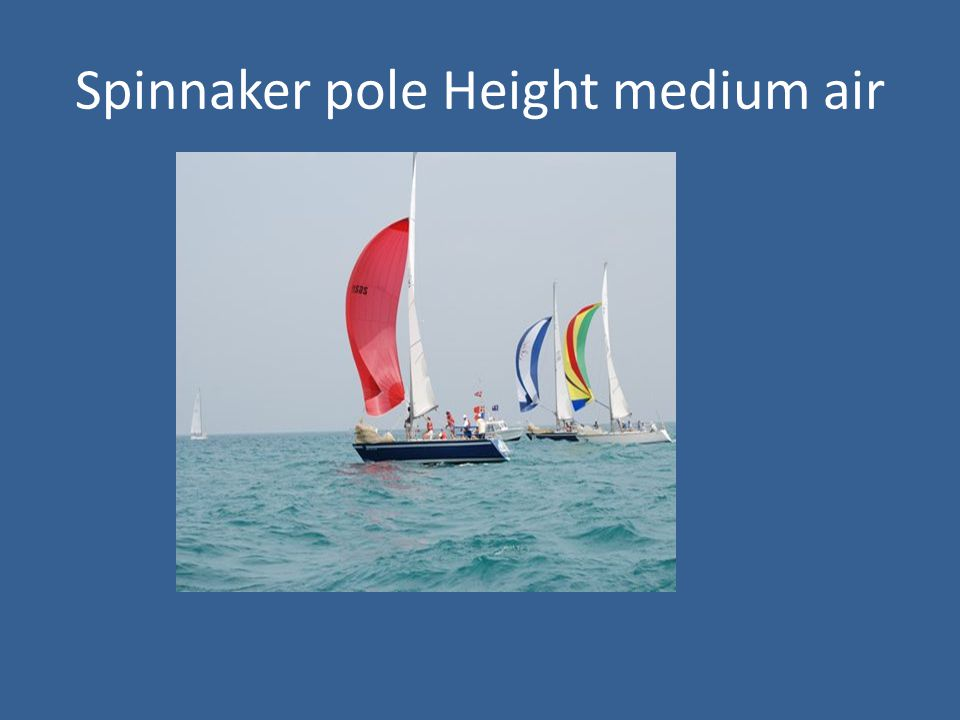 Spinnaker pole Height medium air
