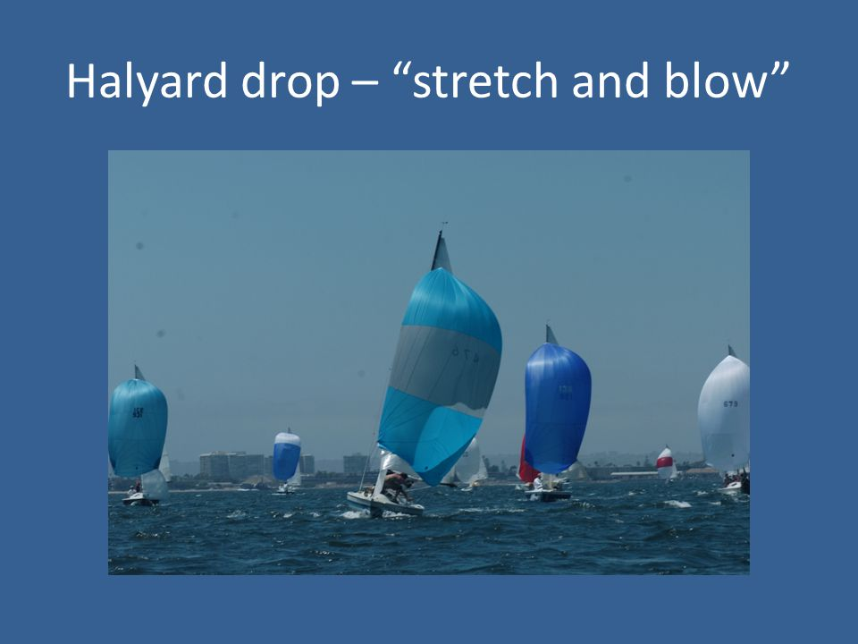 """Halyard drop – """"stretch and blow"""""""
