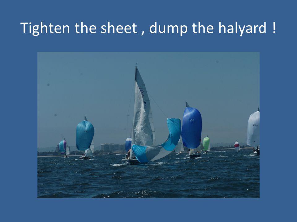 Tighten the sheet, dump the halyard !