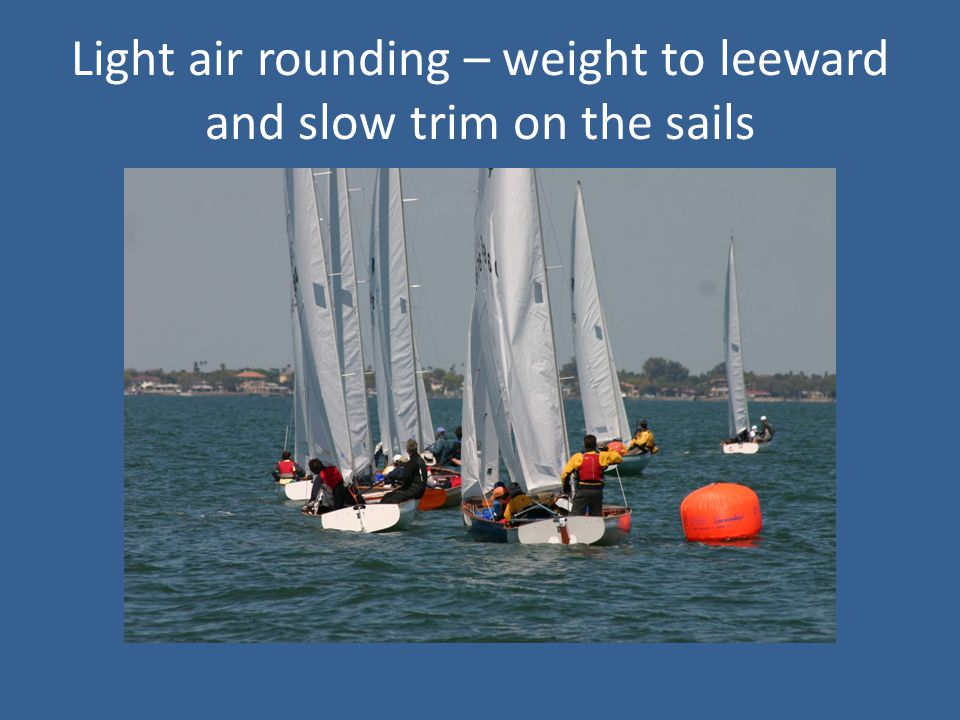 Light air rounding – weight to leeward and slow trim on the sails