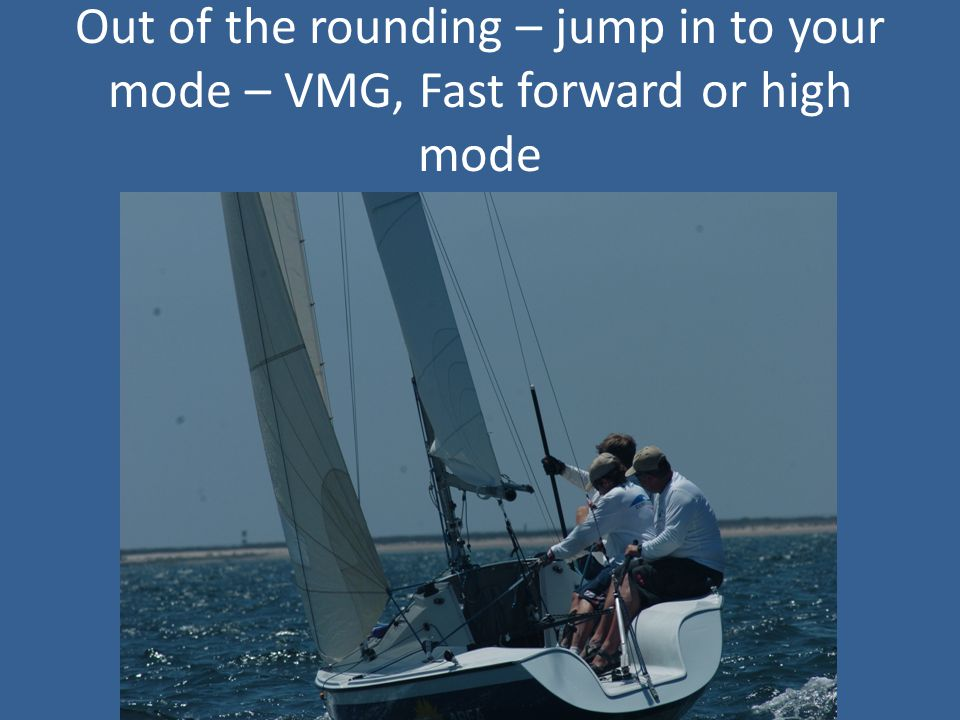 Out of the rounding – jump in to your mode – VMG, Fast forward or high mode