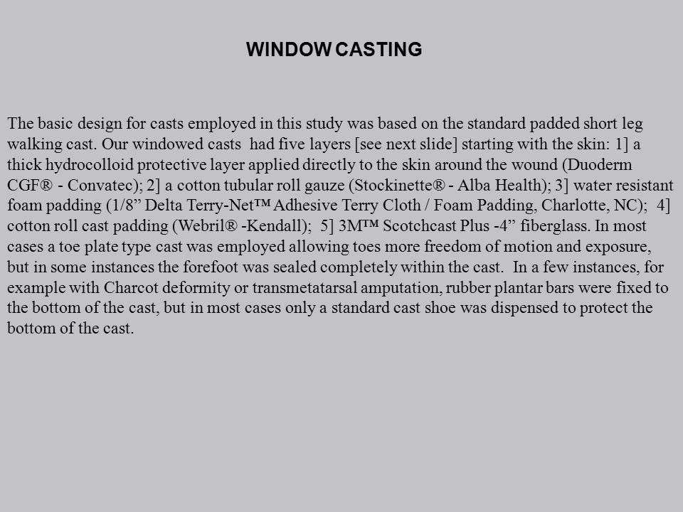 WINDOW CASTING The basic design for casts employed in this study was based on the standard padded short leg walking cast.