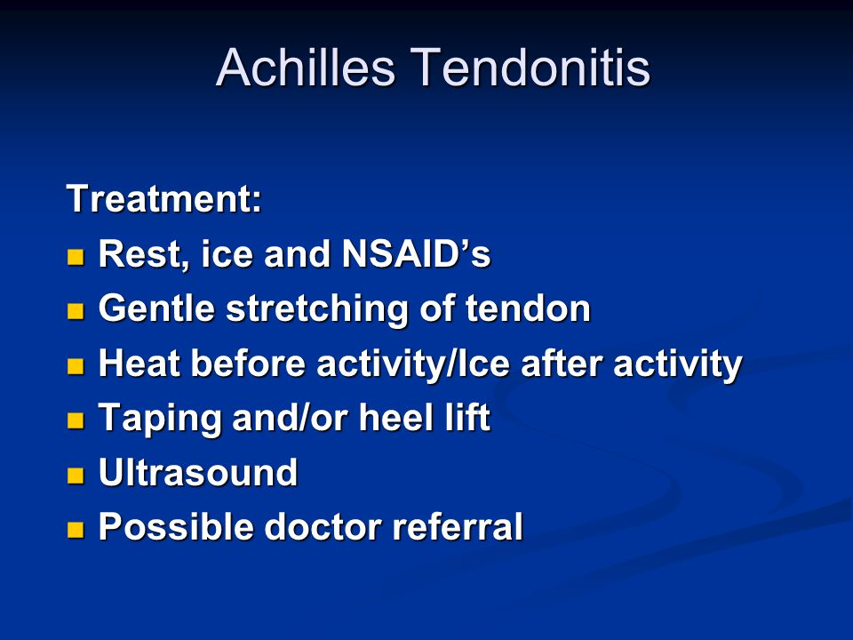 Treatment: Rest, ice and NSAID's Rest, ice and NSAID's Gentle stretching of tendon Gentle stretching of tendon Heat before activity/Ice after activity