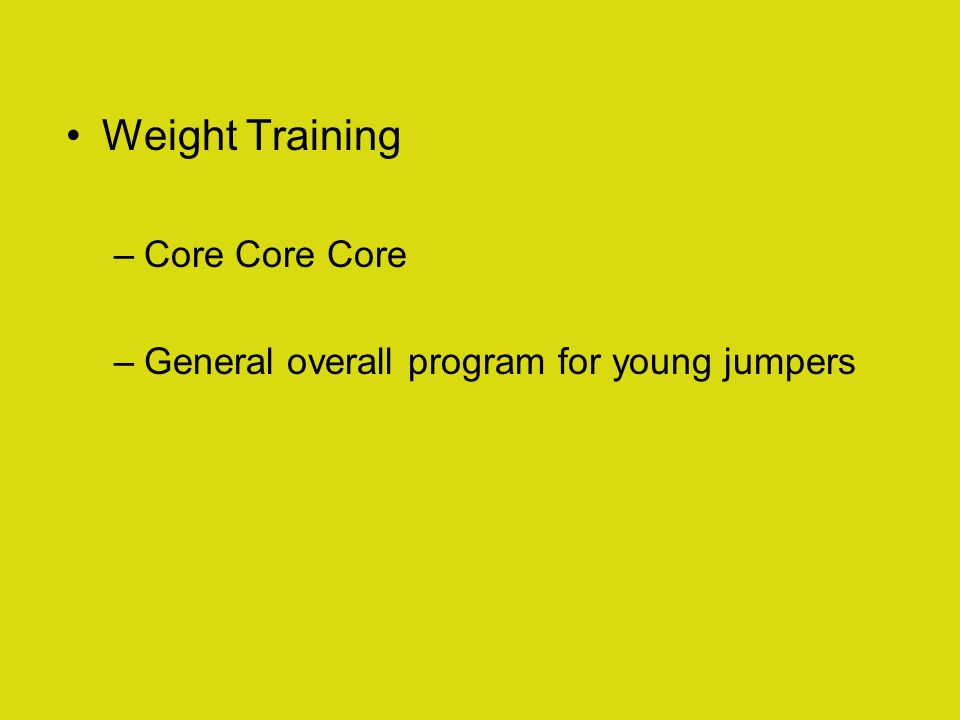 Weight Training –Core Core Core –General overall program for young jumpers