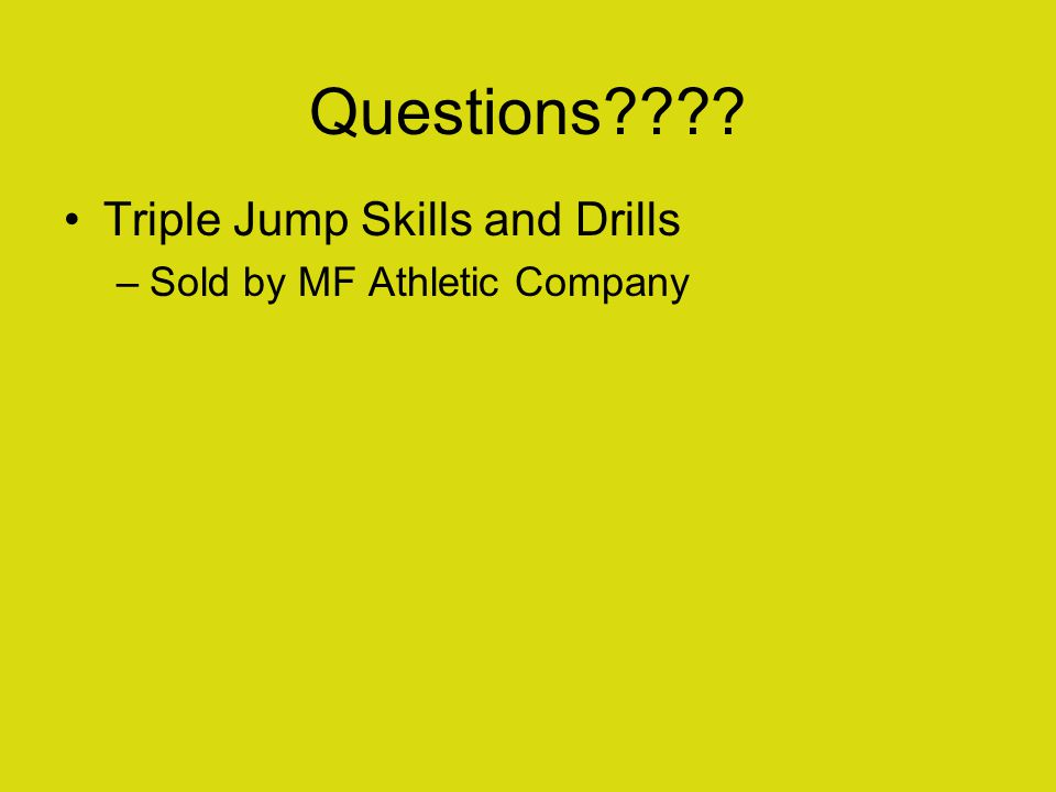 Questions???? Triple Jump Skills and Drills –Sold by MF Athletic Company