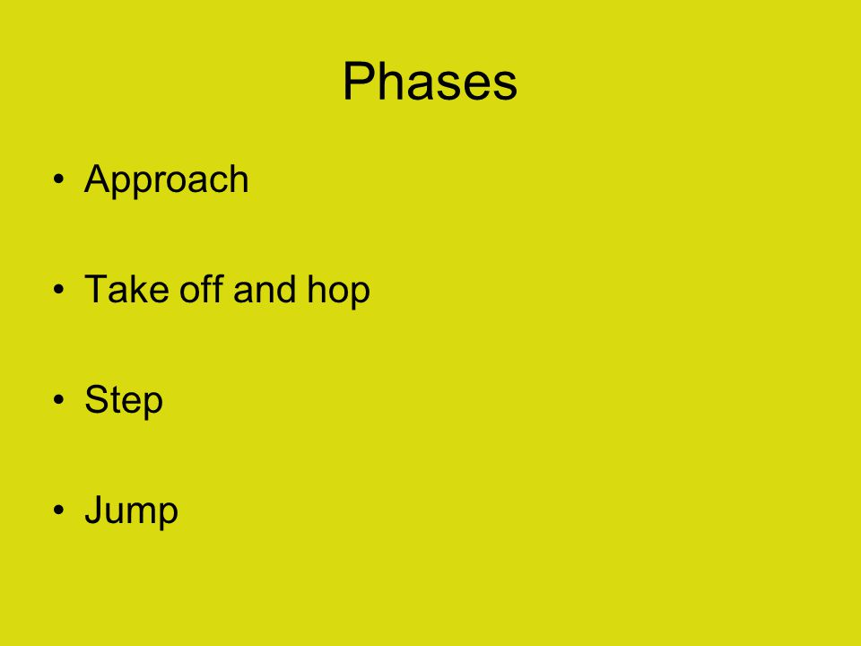 Phases Approach Take off and hop Step Jump