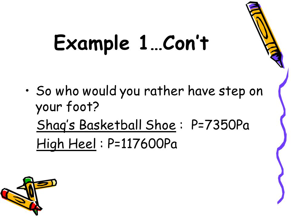 Example 1…Con't So who would you rather have step on your foot.