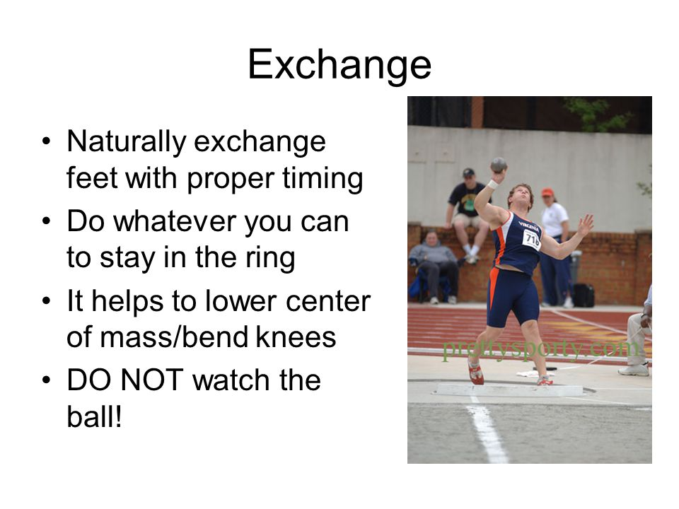 Exchange Naturally exchange feet with proper timing Do whatever you can to stay in the ring It helps to lower center of mass/bend knees DO NOT watch the ball!