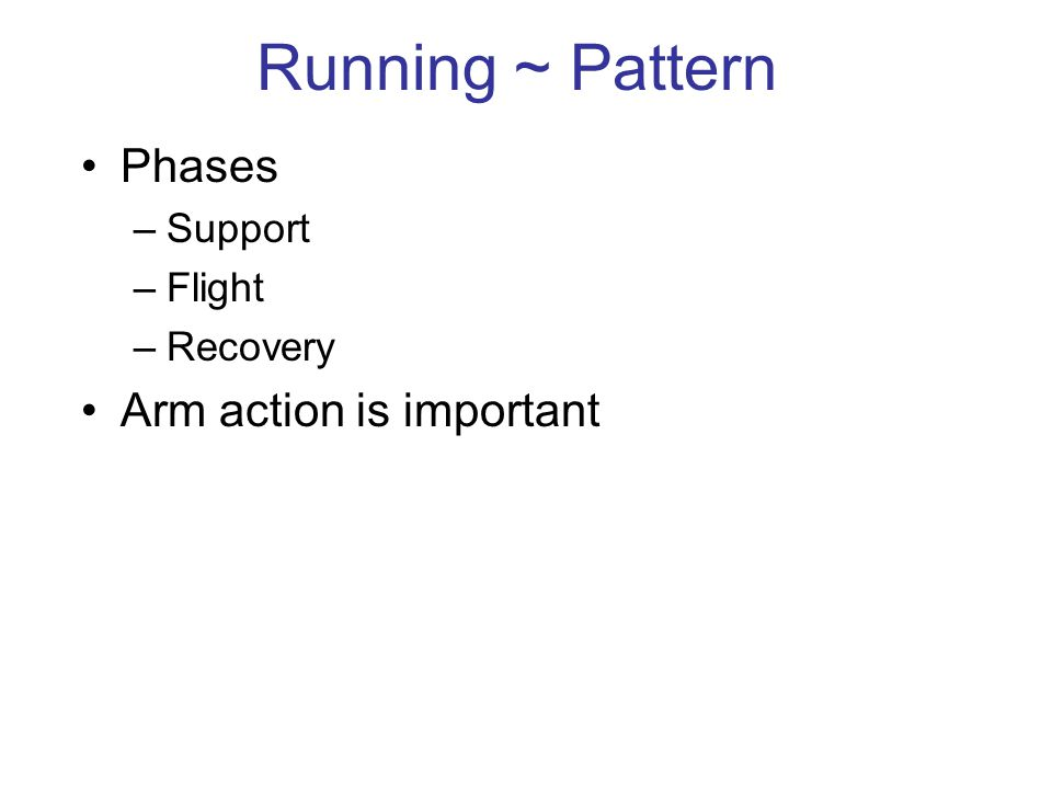 Running ~ Pattern Phases –Support –Flight –Recovery Arm action is important