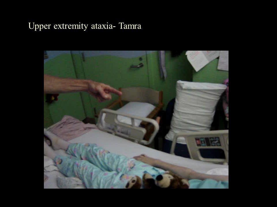 Upper extremity ataxia- Tamra