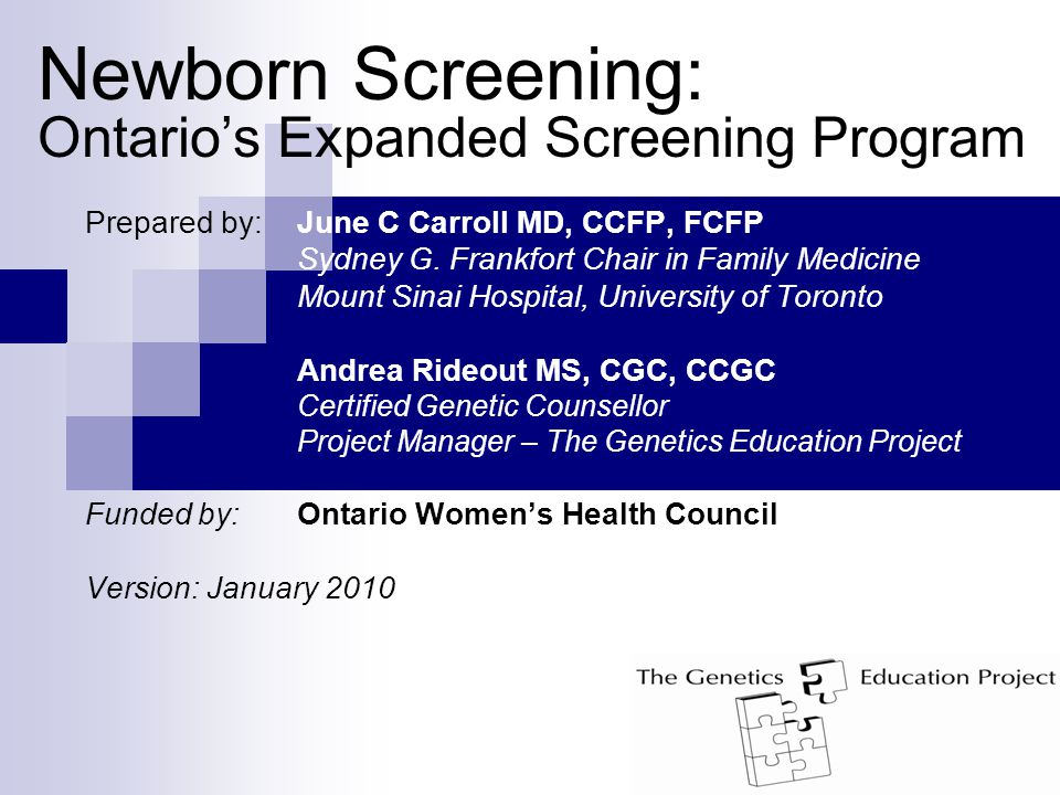 Newborn Screening: Ontario's Expanded Screening Program Prepared by: June C Carroll MD, CCFP, FCFP Sydney G.