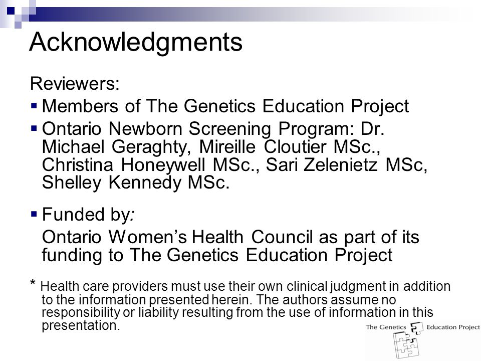 Acknowledgments Reviewers:  Members of The Genetics Education Project  Ontario Newborn Screening Program: Dr.