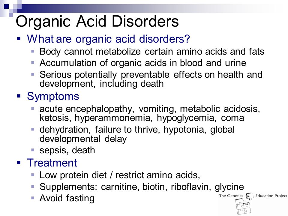 Organic Acid Disorders  What are organic acid disorders.