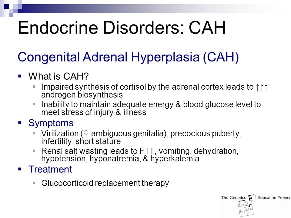 Endocrine Disorders: CAH Congenital Adrenal Hyperplasia (CAH)  What is CAH.