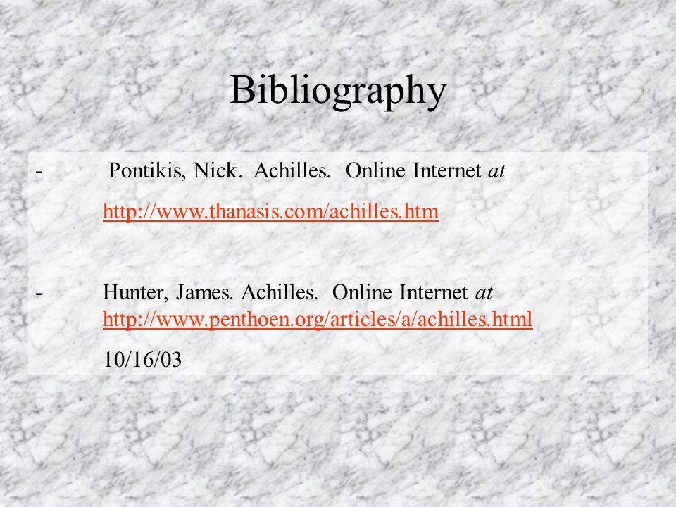 Bibliography - Pontikis, Nick. Achilles. Online Internet at http://www.thanasis.com/achilles.htm -Hunter, James. Achilles. Online Internet at http://w