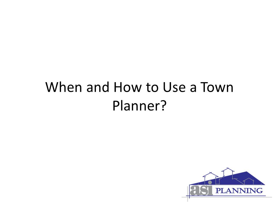 When and How to Use a Town Planner?