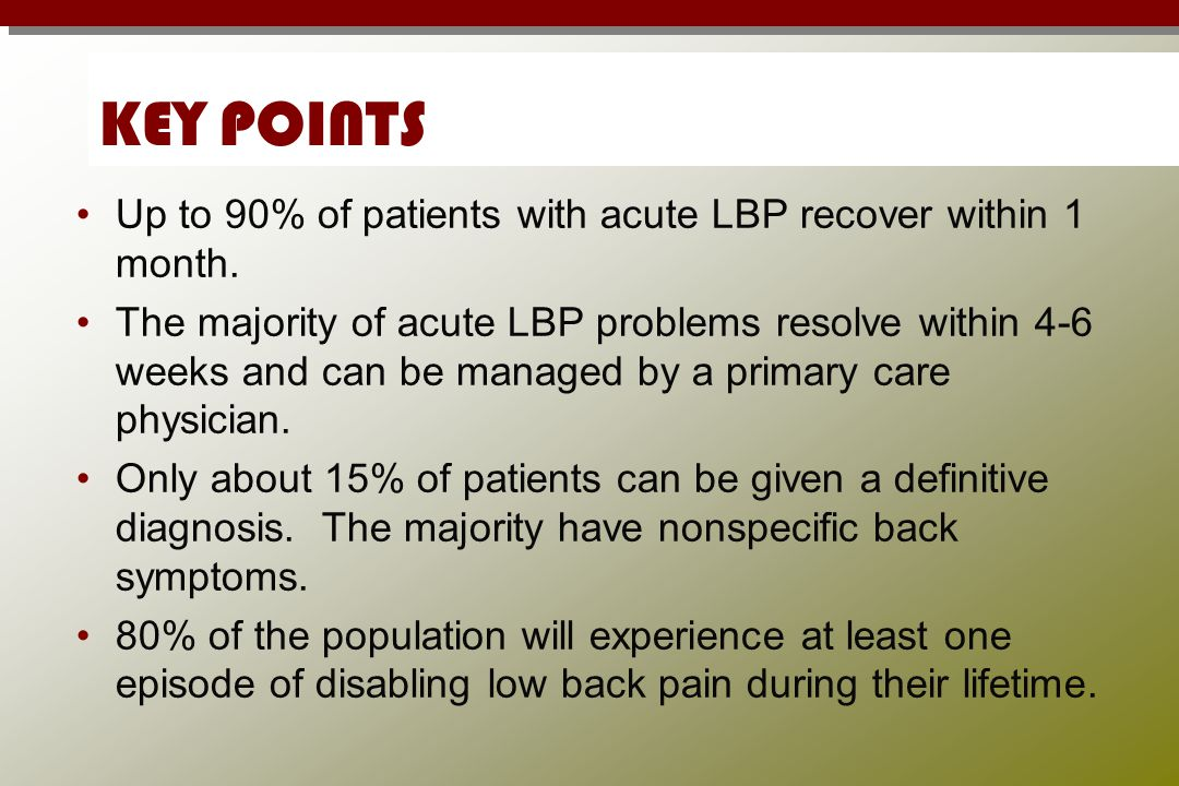 Acute Low Back Pain Summary 90% of patients with acute LBP recover within a month.