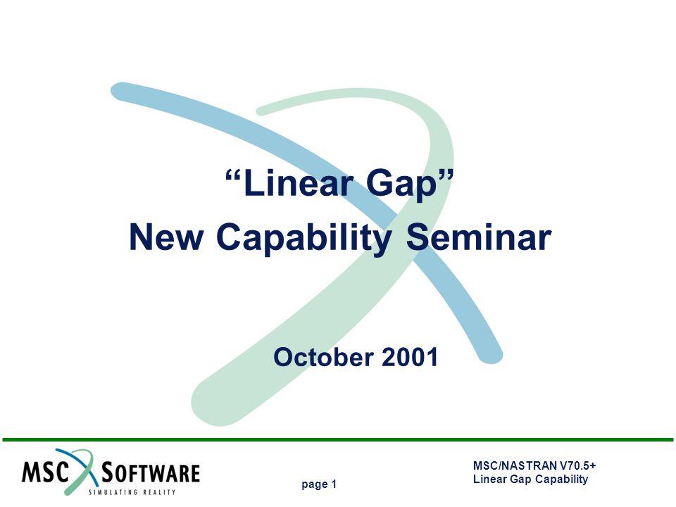"MSC/NASTRAN V70.5+ Linear Gap Capability page 1 ""Linear Gap"" New Capability Seminar October 2001"