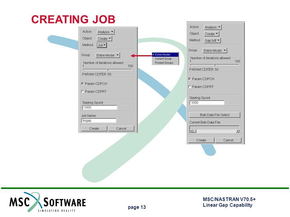 MSC/NASTRAN V70.5+ Linear Gap Capability page 13 CREATING JOB