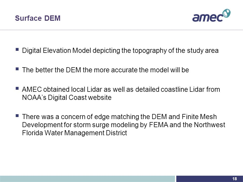 18 Surface DEM  Digital Elevation Model depicting the topography of the study area  The better the DEM the more accurate the model will be  AMEC ob