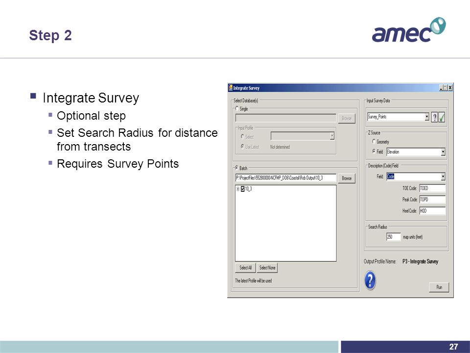 27 Step 2  Integrate Survey  Optional step  Set Search Radius for distance from transects  Requires Survey Points